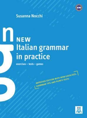New Italian Grammar In Practice A1 B2 Exercises Tests And Games Grammar Explained In English S Nocchi 9788861824287 T S Textbooks