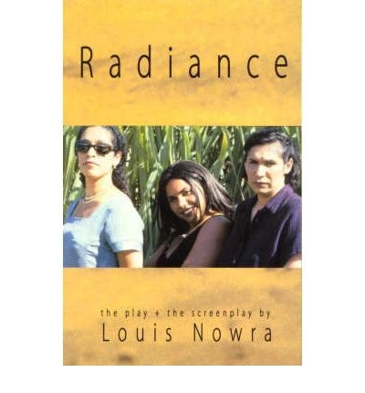 radiance louis nowra Louis nowra's moving and evocative play about three sisters and their uneasy reunion at their mother's funeral has now been adapted by the author for the screen this volume includes the play and the screenplay and an essay from nowra about the adaptation process.